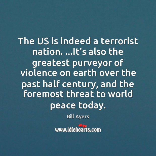 The US is indeed a terrorist nation. …It's also the greatest purveyor Image
