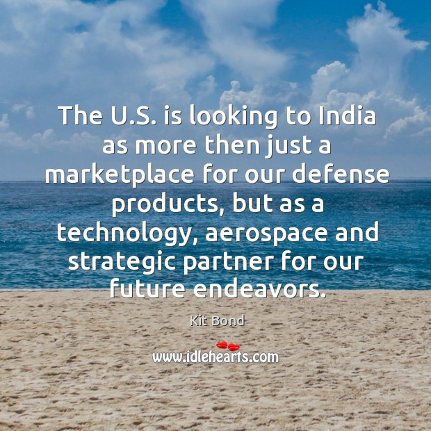 The u.s. Is looking to india as more then just a marketplace for our defense Image