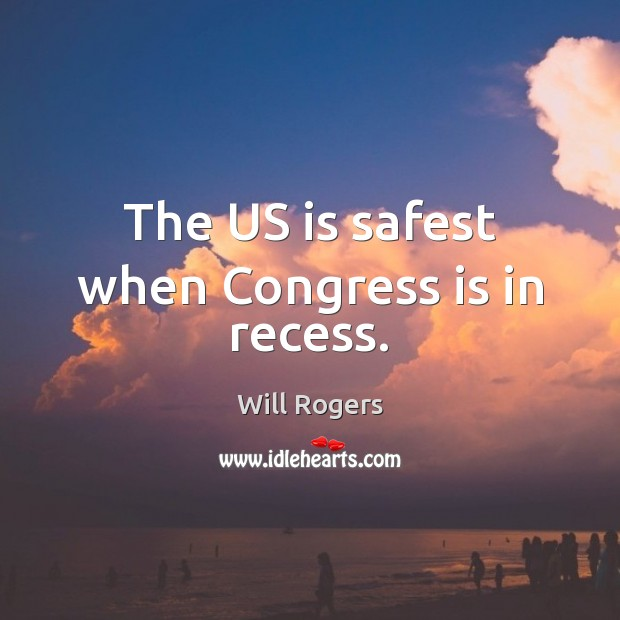 The US is safest when Congress is in recess. Image