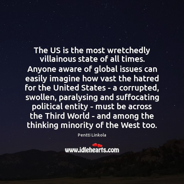 The US is the most wretchedly villainous state of all times. Anyone Image