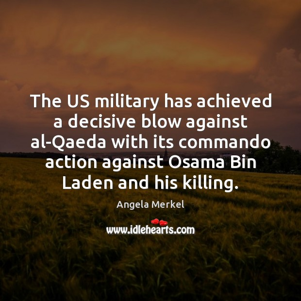 The US military has achieved a decisive blow against al-Qaeda with its Angela Merkel Picture Quote