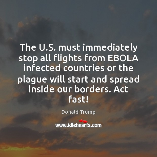The U.S. must immediately stop all flights from EBOLA infected countries Image