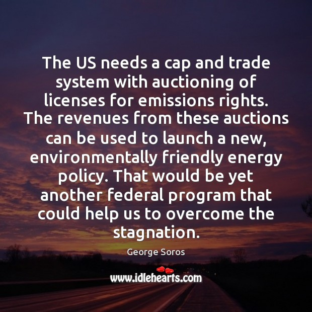 The US needs a cap and trade system with auctioning of licenses George Soros Picture Quote