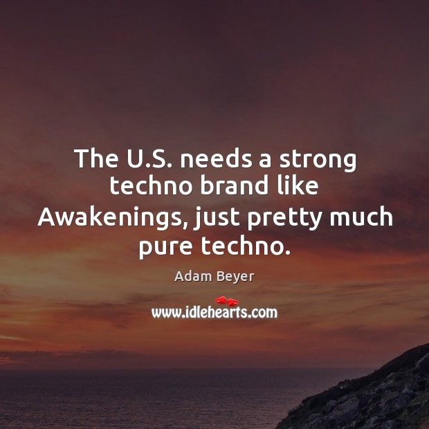 Image, The U.S. needs a strong techno brand like Awakenings, just pretty much pure techno.