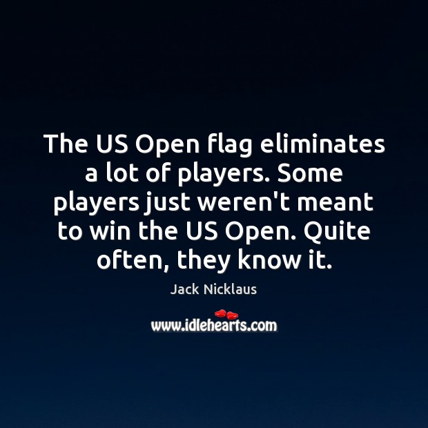 Image, The US Open flag eliminates a lot of players. Some players just