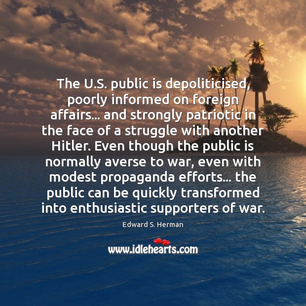 The U.S. public is depoliticised, poorly informed on foreign affairs… and War Quotes Image