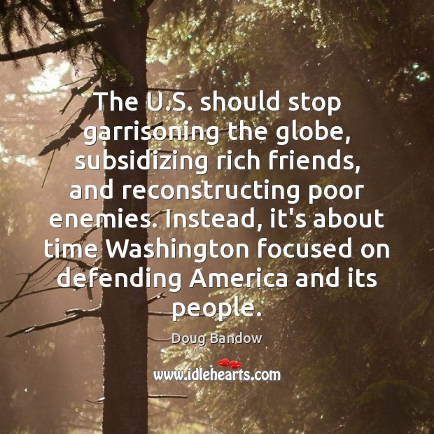 Image, The U.S. should stop garrisoning the globe, subsidizing rich friends, and