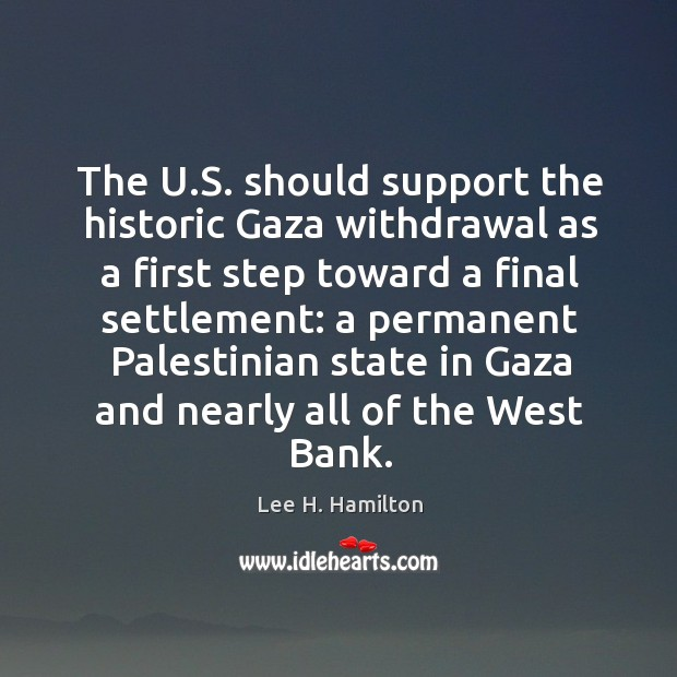 The u.s. Should support the historic gaza withdrawal as a first step toward a final Image