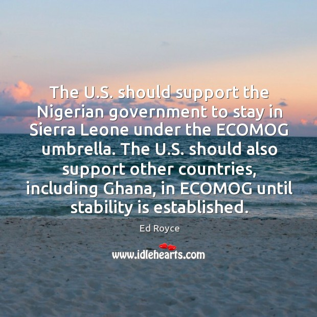 The u.s. Should support the nigerian government to stay in sierra leone under the ecomog umbrella. Image