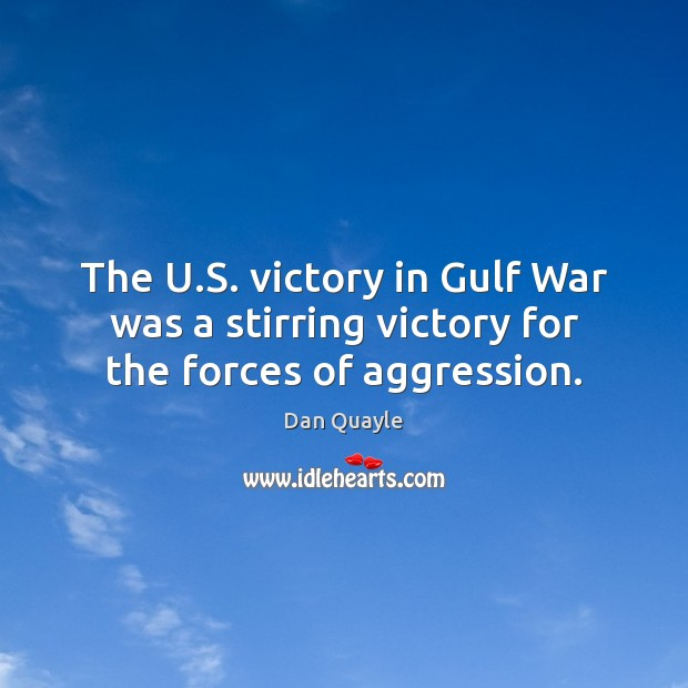 The U.S. victory in Gulf War was a stirring victory for the forces of aggression. Image