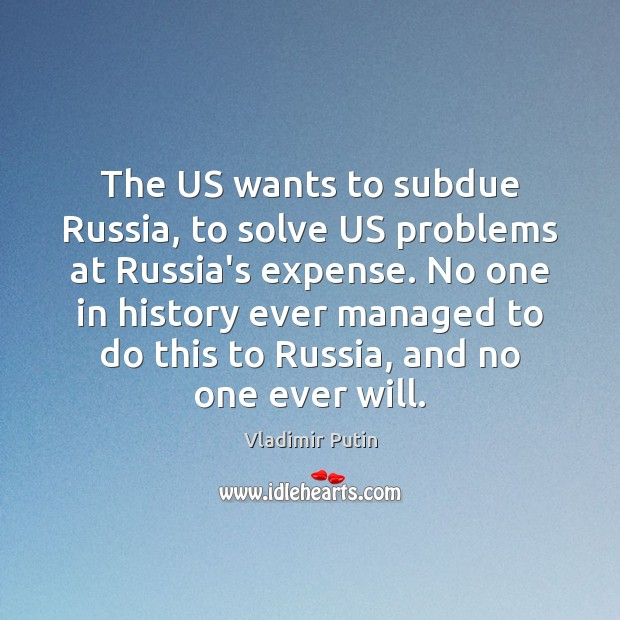The US wants to subdue Russia, to solve US problems at Russia's Vladimir Putin Picture Quote