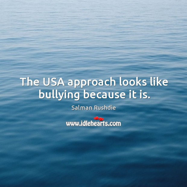 Image, The USA approach looks like bullying because it is.