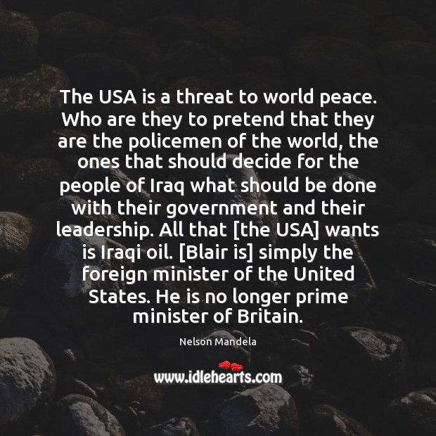 The USA is a threat to world peace. Who are they to Image