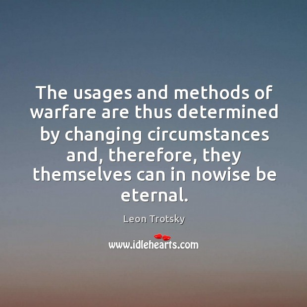 The usages and methods of warfare are thus determined by changing circumstances Image