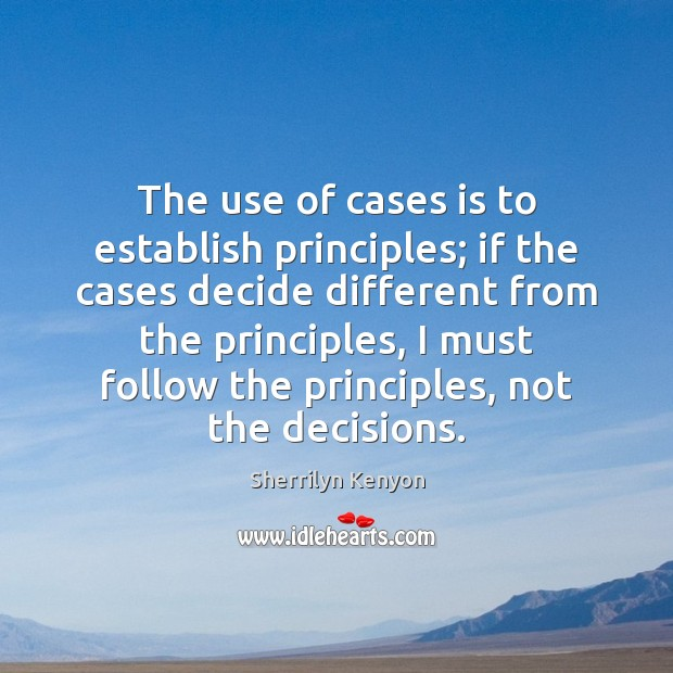 The use of cases is to establish principles; if the cases decide Image