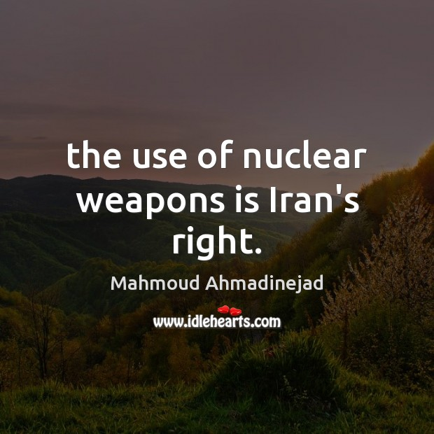 The use of nuclear weapons is Iran's right. Image