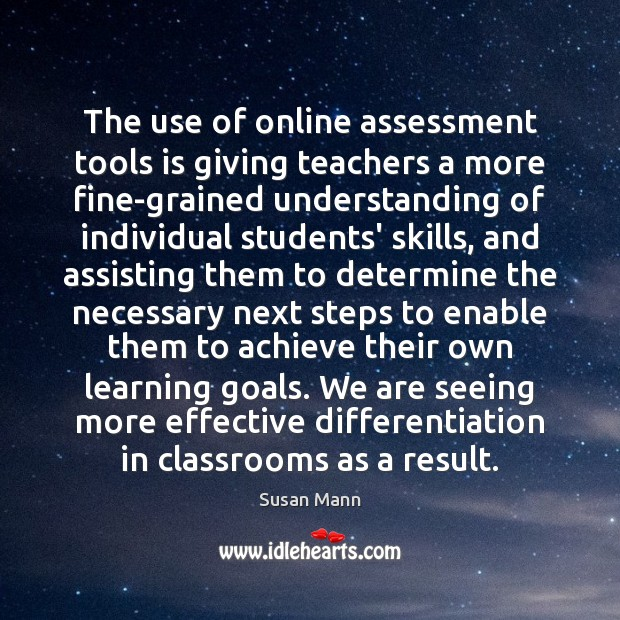 The use of online assessment tools is giving teachers a more fine-grained Susan Mann Picture Quote