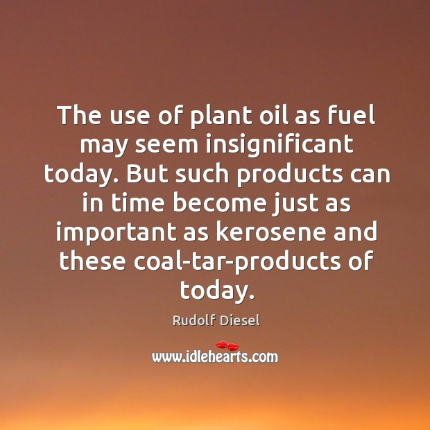 The use of plant oil as fuel may seem insignificant today. But Image