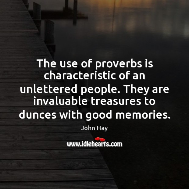 The use of proverbs is characteristic of an unlettered people. They are Image