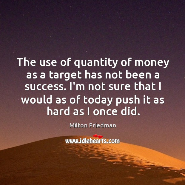 The use of quantity of money as a target has not been Image
