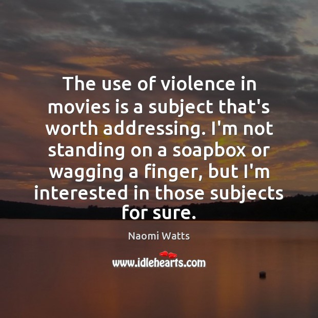 The use of violence in movies is a subject that's worth addressing. Movies Quotes Image