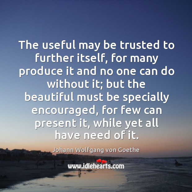 The useful may be trusted to further itself, for many produce it Image