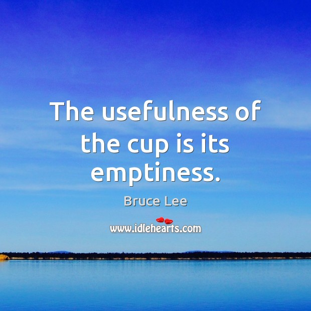 The usefulness of the cup is its emptiness. Image