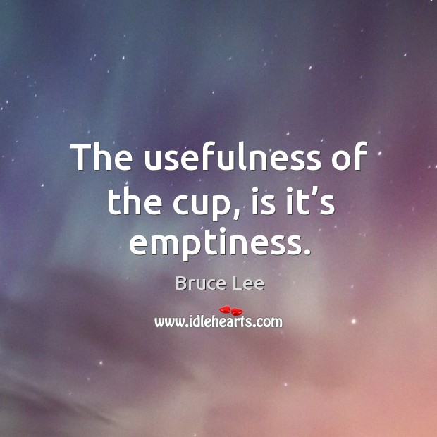 Image, The usefulness of the cup, is it's emptiness.