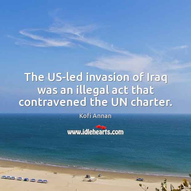 The US-led invasion of Iraq was an illegal act that contravened the UN charter. Image