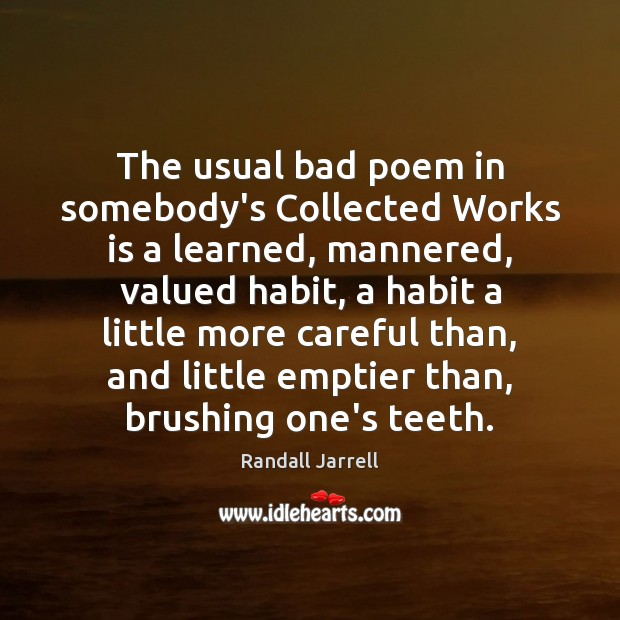 The usual bad poem in somebody's Collected Works is a learned, mannered, Randall Jarrell Picture Quote