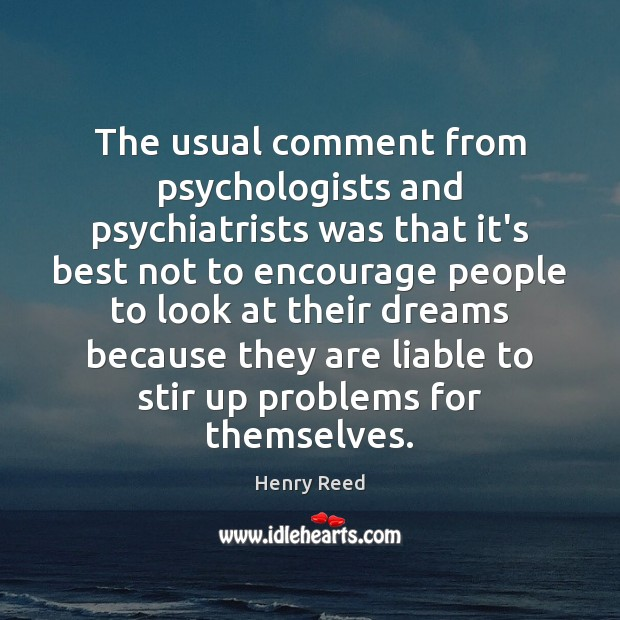 The usual comment from psychologists and psychiatrists was that it's best not Henry Reed Picture Quote