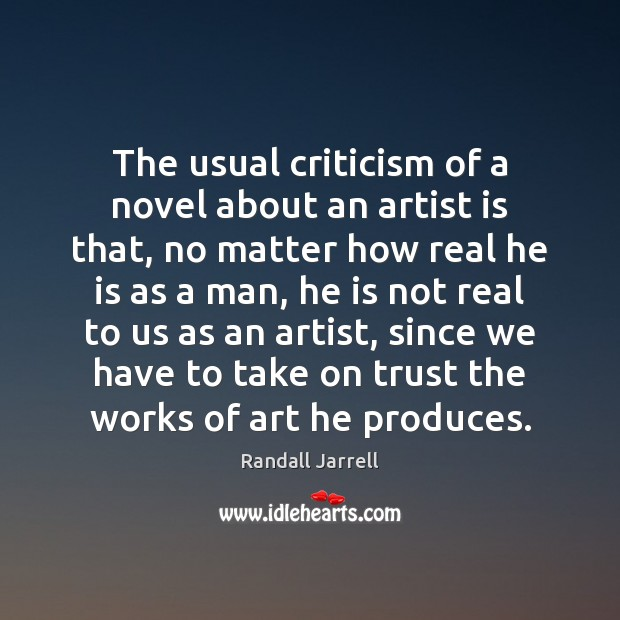 The usual criticism of a novel about an artist is that, no Randall Jarrell Picture Quote