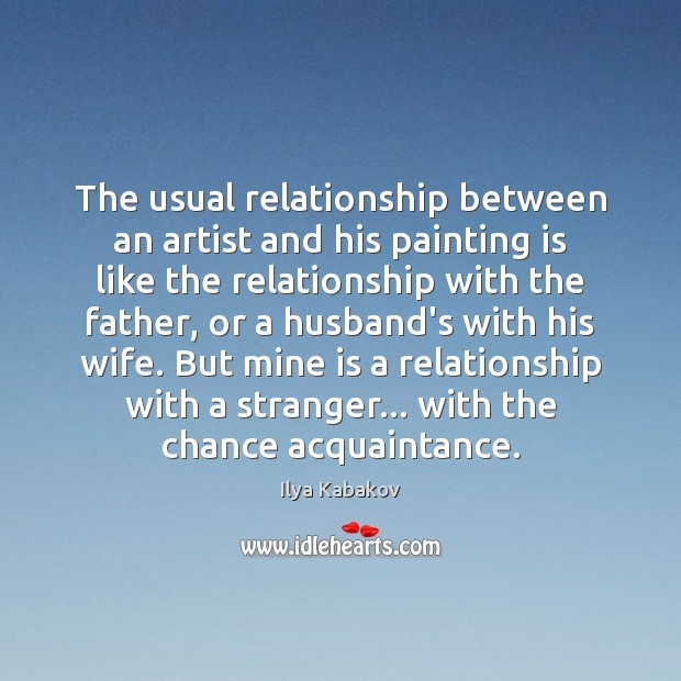 Image, The usual relationship between an artist and his painting is like the