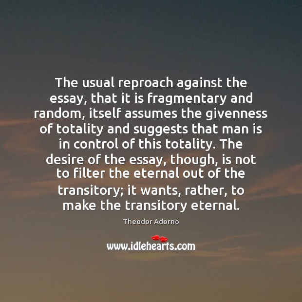 The usual reproach against the essay, that it is fragmentary and random, Image