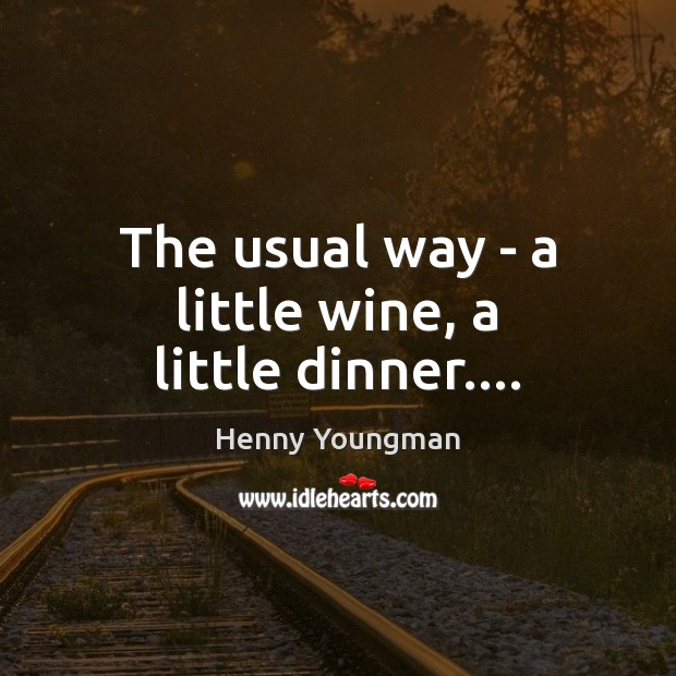 Image, The usual way – a little wine, a little dinner….