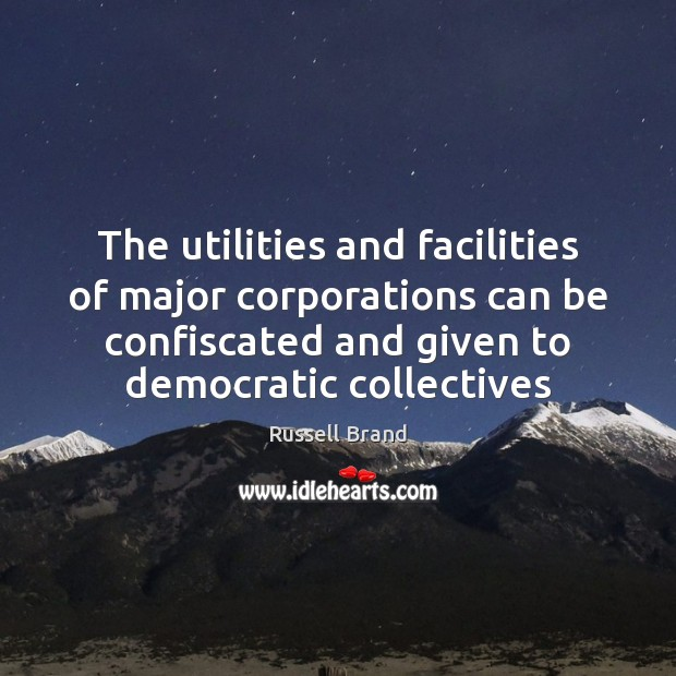 The utilities and facilities of major corporations can be confiscated and given Russell Brand Picture Quote