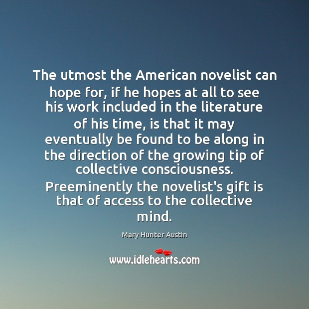 The utmost the American novelist can hope for, if he hopes at Gift Quotes Image