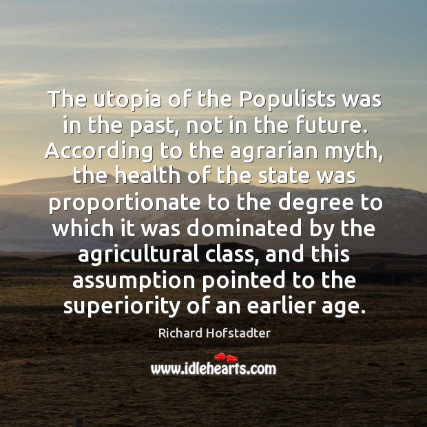 The utopia of the Populists was in the past, not in the Richard Hofstadter Picture Quote