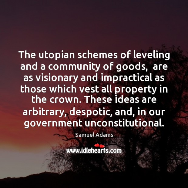 Image, The utopian schemes of leveling and a community of goods,  are as