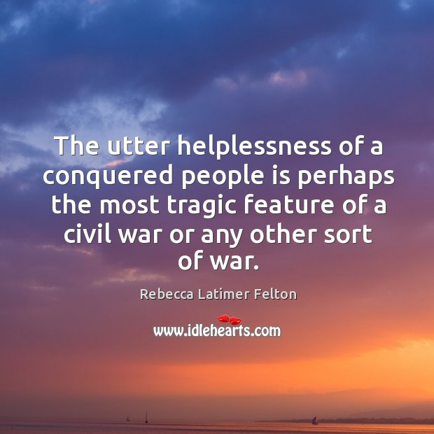 The utter helplessness of a conquered people is perhaps the most tragic feature Image