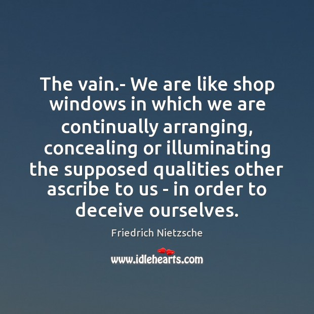 Image, The vain.- We are like shop windows in which we are