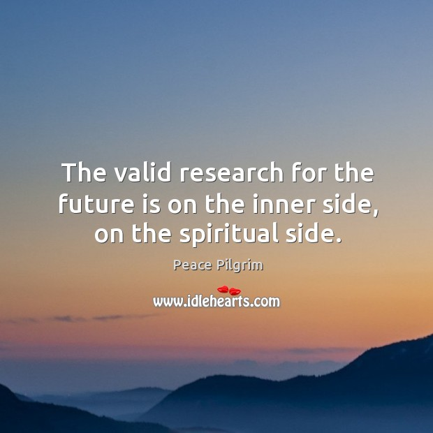 Image, The valid research for the future is on the inner side, on the spiritual side.