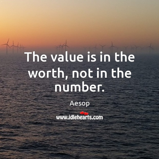 The value is in the worth, not in the number. Image