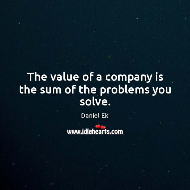 Image, The value of a company is the sum of the problems you solve.