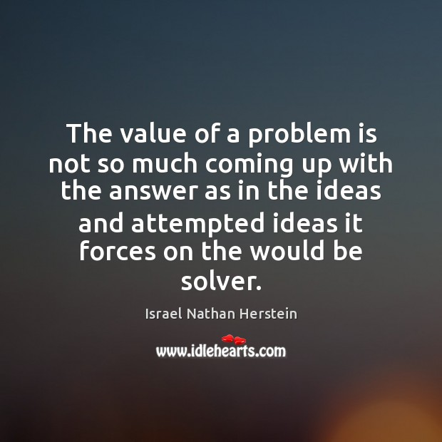 The value of a problem is not so much coming up with Image