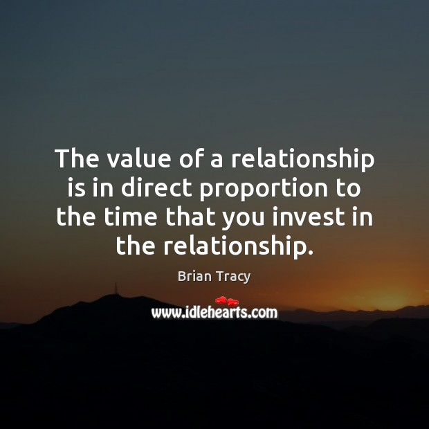 Image, The value of a relationship is in direct proportion to the time
