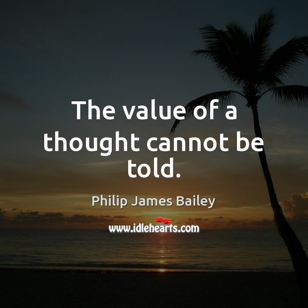 The value of a thought cannot be told. Value Quotes Image