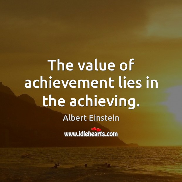Image, The value of achievement lies in the achieving.