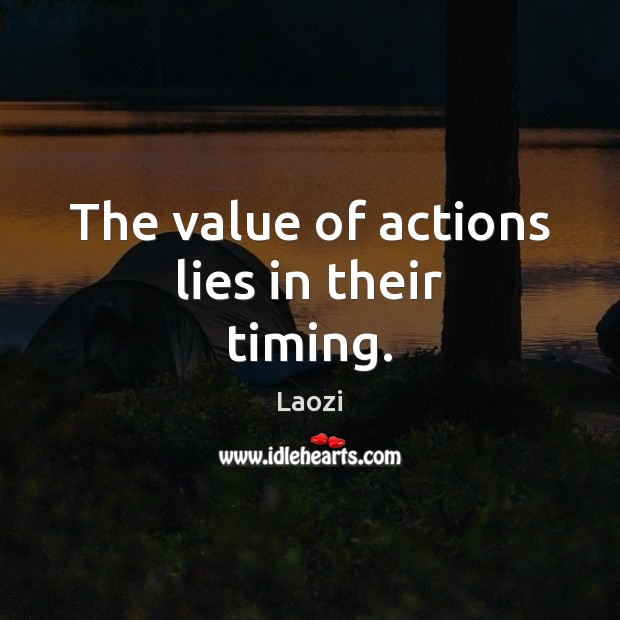 Image, The value of actions lies in their timing.