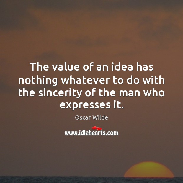The value of an idea has nothing whatever to do with the Oscar Wilde Picture Quote